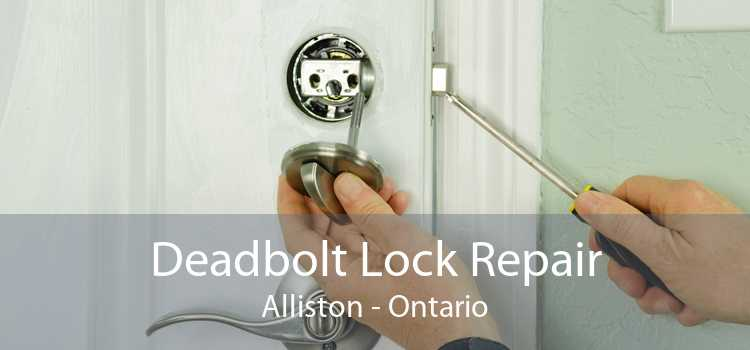 Deadbolt Lock Repair Alliston - Ontario