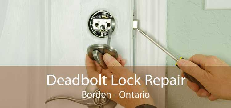 Deadbolt Lock Repair Borden - Ontario