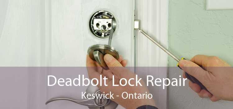 Deadbolt Lock Repair Keswick - Ontario
