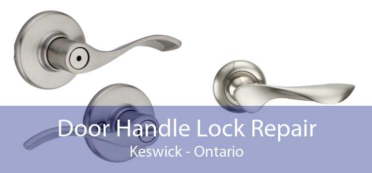 Door Handle Lock Repair Keswick - Ontario