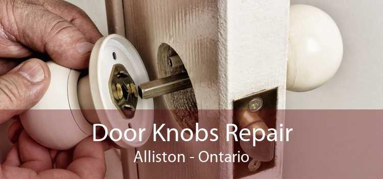 Door Knobs Repair Alliston - Ontario