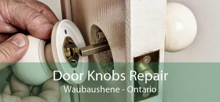Door Knobs Repair Waubaushene - Ontario