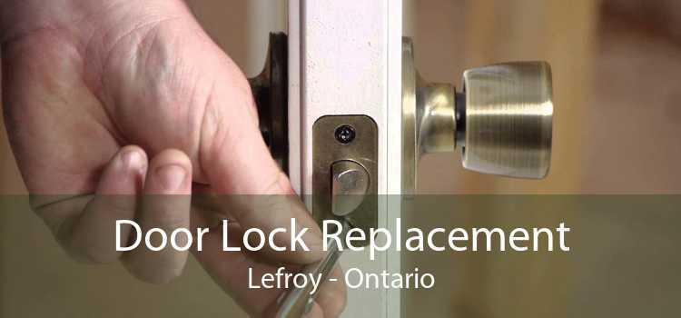 Door Lock Replacement Lefroy - Ontario