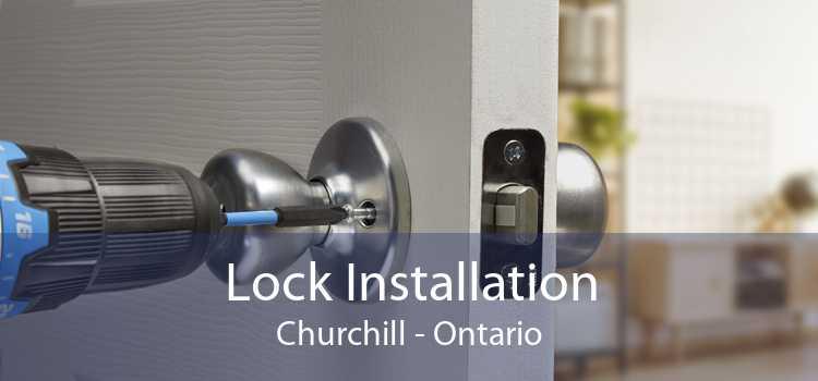 Lock Installation Churchill - Ontario
