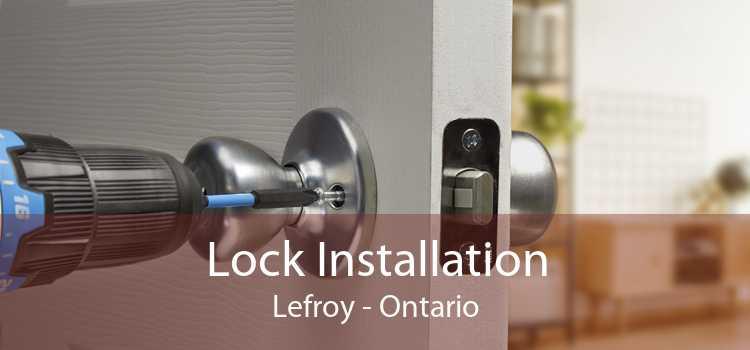 Lock Installation Lefroy - Ontario