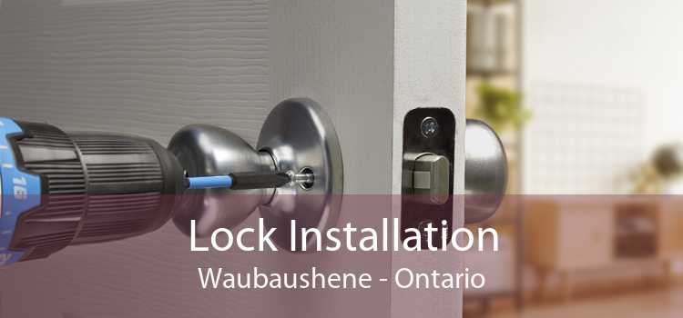 Lock Installation Waubaushene - Ontario